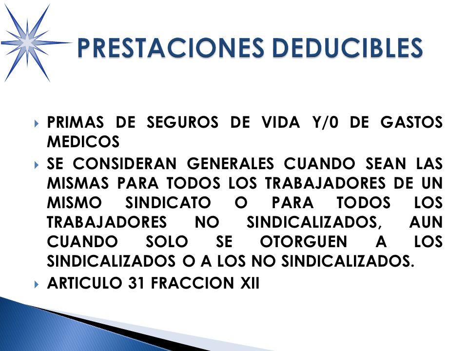 PRIMAS DE SEGUROS DE VIDA Y/0 DE GASTOS MEDICOS SE CONSIDERAN GENERALES CUANDO SEAN LAS MISMAS PARA TODOS LOS TRABAJADORES DE UN MISMO SINDICATO O PARA TODOS LOS TRABAJADORES NO SINDICALIZADOS, AUN CUANDO SOLO SE OTORGUEN A LOS SINDICALIZADOS O A LOS NO SINDICALIZADOS.