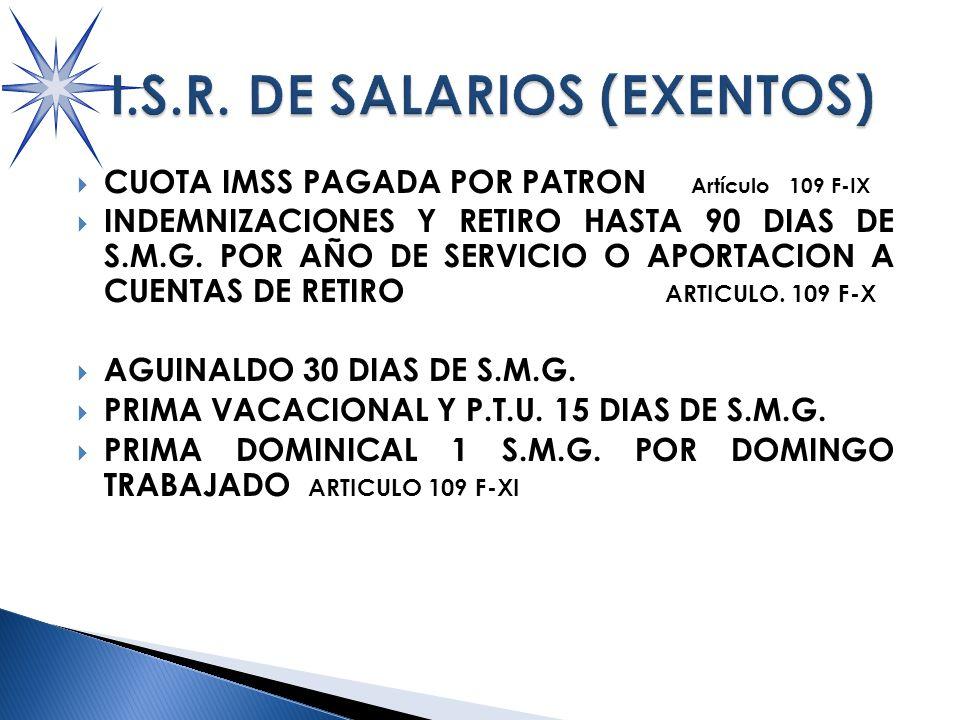 CUOTA IMSS PAGADA POR PATRON Artículo 109 F-IX INDEMNIZACIONES Y RETIRO HASTA 90 DIAS DE S.M.G.