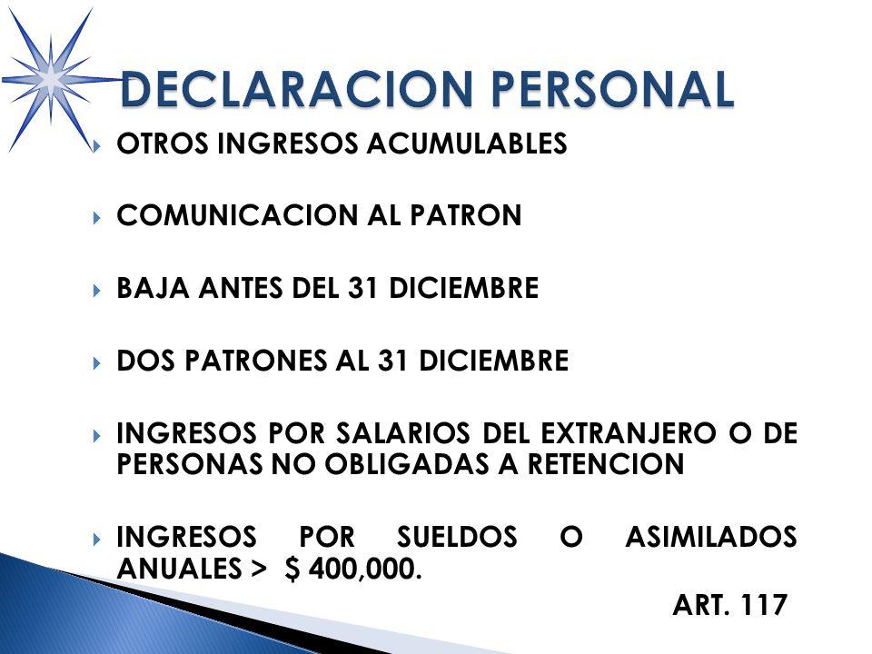 OTROS INGRESOS ACUMULABLES COMUNICACION AL PATRON BAJA ANTES DEL 31 DICIEMBRE DOS PATRONES AL 31 DICIEMBRE INGRESOS POR SALARIOS DEL EXTRANJERO O DE PERSONAS NO OBLIGADAS A RETENCION INGRESOS POR SUELDOS O ASIMILADOS ANUALES > $ 400,000.