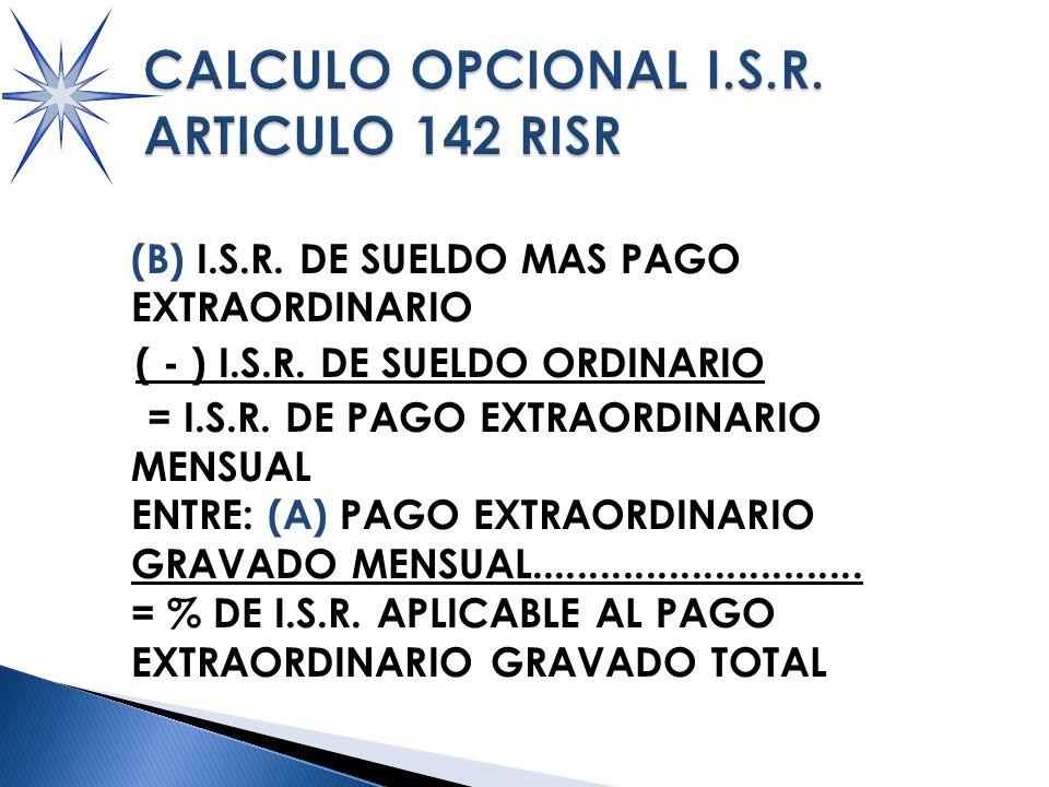(B) I.S.R.DE SUELDO MAS PAGO EXTRAORDINARIO ( - ) I.S.R.
