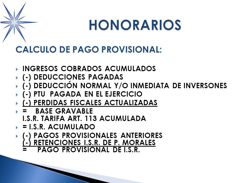 CALCULO DE PAGO PROVISIONAL: INGRESOS COBRADOS ACUMULADOS (-) DEDUCCIONES PAGADAS (-) DEDUCCIÓN NORMAL Y/O INMEDIATA DE INVERSONES (-) PTU PAGADA EN EL EJERCICIO (-) PERDIDAS FISCALES ACTUALIZADAS = BASE GRAVABLE I.S.R.