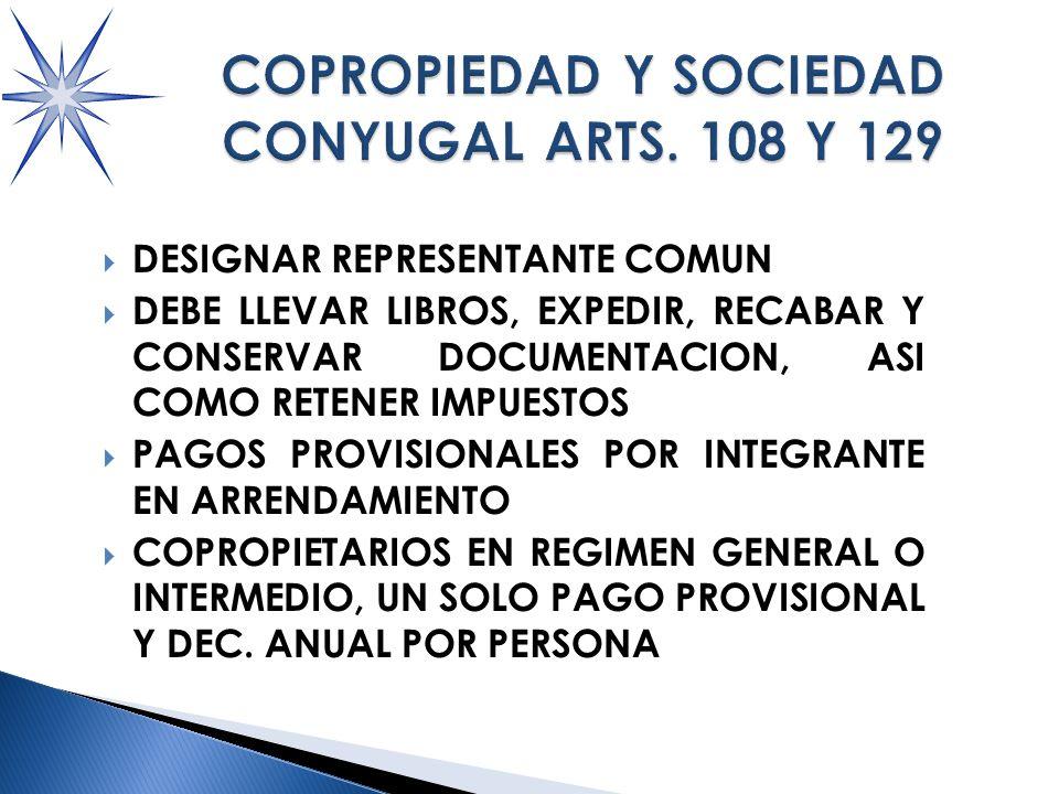 DESIGNAR REPRESENTANTE COMUN DEBE LLEVAR LIBROS, EXPEDIR, RECABAR Y CONSERVAR DOCUMENTACION, ASI COMO RETENER IMPUESTOS PAGOS PROVISIONALES POR INTEGRANTE EN ARRENDAMIENTO COPROPIETARIOS EN REGIMEN GENERAL O INTERMEDIO, UN SOLO PAGO PROVISIONAL Y DEC.
