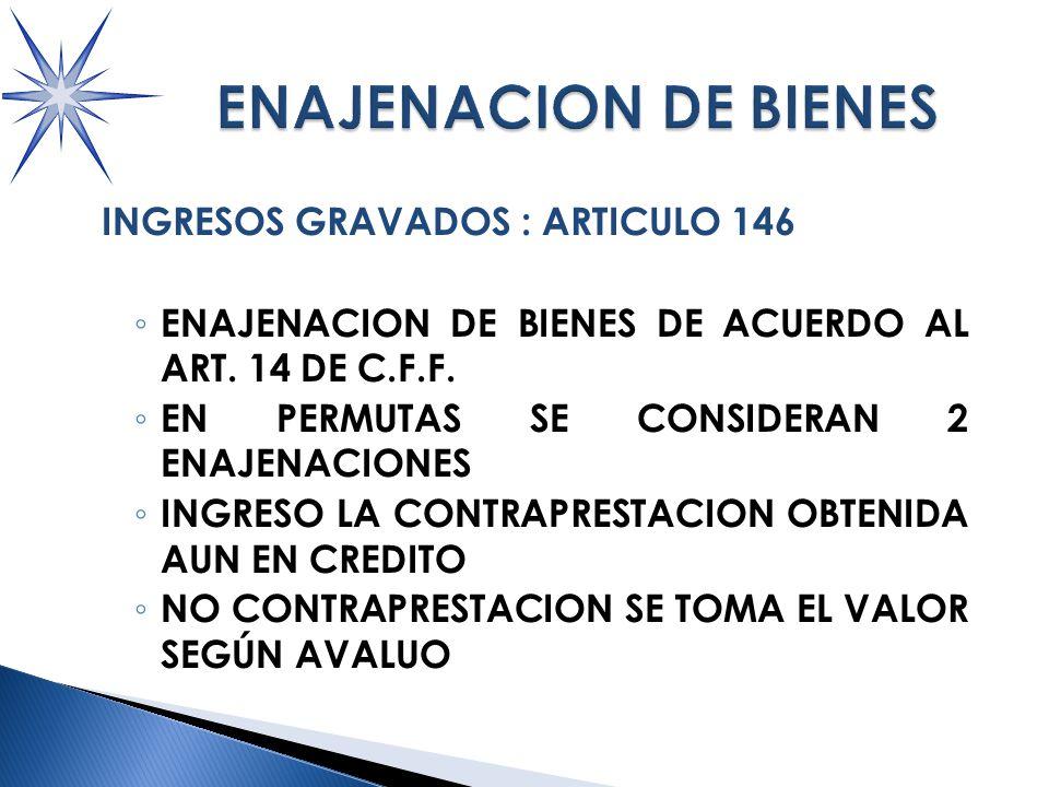 INGRESOS GRAVADOS : ARTICULO 146 ENAJENACION DE BIENES DE ACUERDO AL ART.