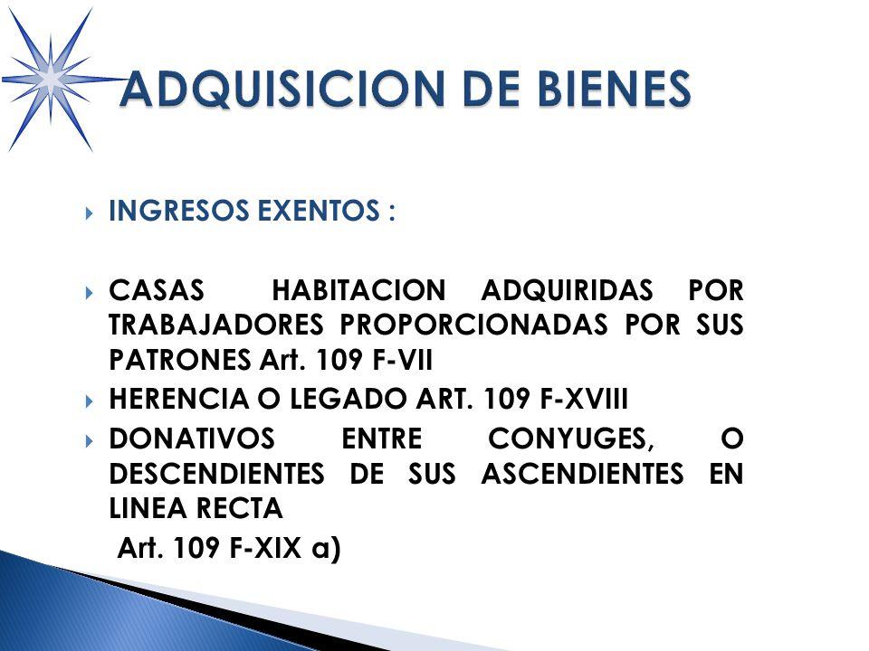 INGRESOS EXENTOS : CASAS HABITACION ADQUIRIDAS POR TRABAJADORES PROPORCIONADAS POR SUS PATRONES Art.