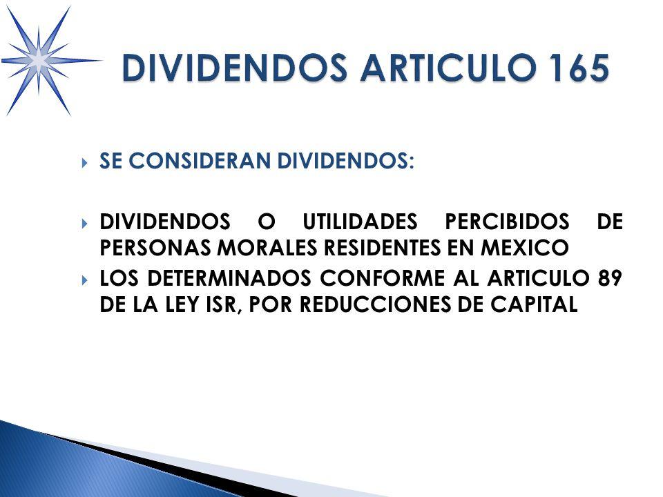 SE CONSIDERAN DIVIDENDOS: DIVIDENDOS O UTILIDADES PERCIBIDOS DE PERSONAS MORALES RESIDENTES EN MEXICO LOS DETERMINADOS CONFORME AL ARTICULO 89 DE LA LEY ISR, POR REDUCCIONES DE CAPITAL