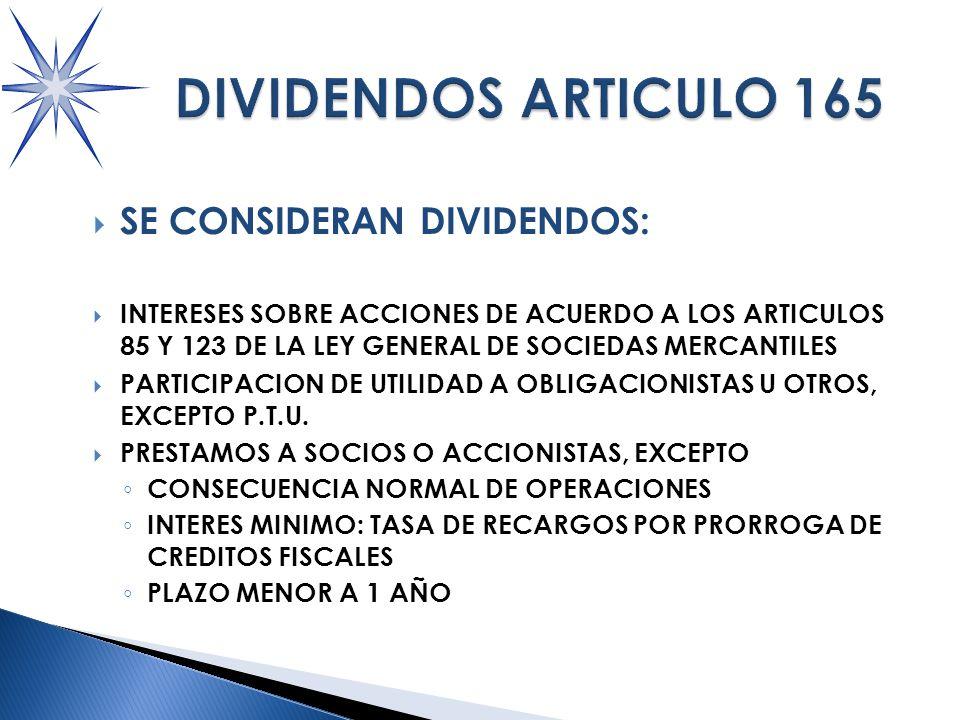 SE CONSIDERAN DIVIDENDOS: INTERESES SOBRE ACCIONES DE ACUERDO A LOS ARTICULOS 85 Y 123 DE LA LEY GENERAL DE SOCIEDAS MERCANTILES PARTICIPACION DE UTILIDAD A OBLIGACIONISTAS U OTROS, EXCEPTO P.T.U.