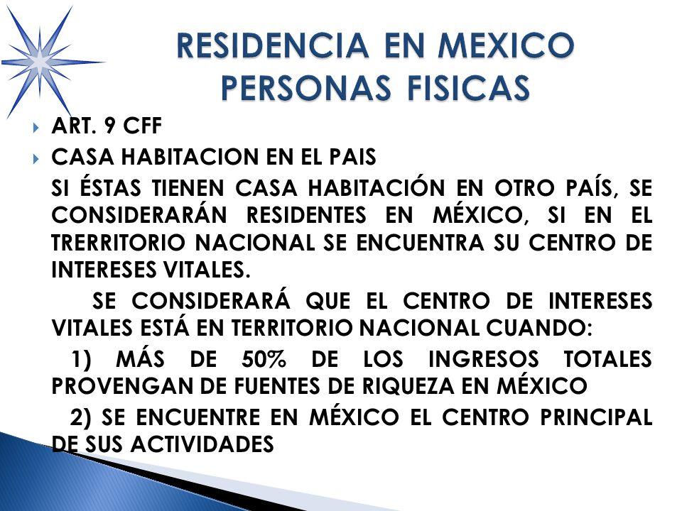 ART. 9 CFF CASA HABITACION EN EL PAIS SI ÉSTAS TIENEN CASA HABITACIÓN EN OTRO PAÍS, SE CONSIDERARÁN RESIDENTES EN MÉXICO, SI EN EL TRERRITORIO NACIONA