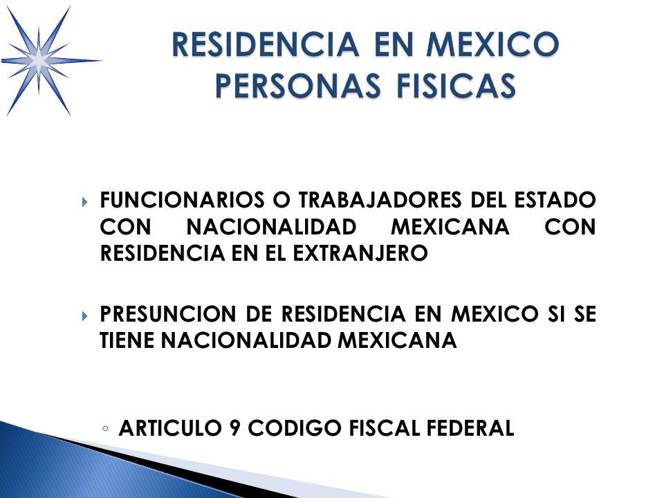 FUNCIONARIOS O TRABAJADORES DEL ESTADO CON NACIONALIDAD MEXICANA CON RESIDENCIA EN EL EXTRANJERO PRESUNCION DE RESIDENCIA EN MEXICO SI SE TIENE NACIONALIDAD MEXICANA ARTICULO 9 CODIGO FISCAL FEDERAL