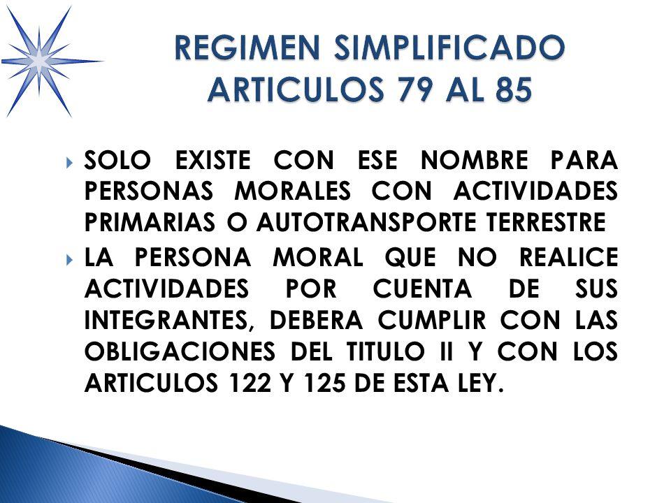 SOLO EXISTE CON ESE NOMBRE PARA PERSONAS MORALES CON ACTIVIDADES PRIMARIAS O AUTOTRANSPORTE TERRESTRE LA PERSONA MORAL QUE NO REALICE ACTIVIDADES POR CUENTA DE SUS INTEGRANTES, DEBERA CUMPLIR CON LAS OBLIGACIONES DEL TITULO II Y CON LOS ARTICULOS 122 Y 125 DE ESTA LEY.
