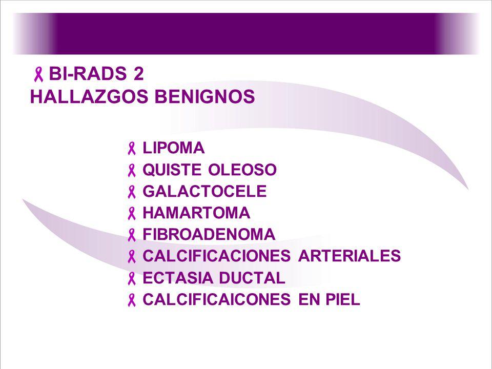 LIPOMA QUISTE OLEOSO GALACTOCELE HAMARTOMA FIBROADENOMA CALCIFICACIONES ARTERIALES ECTASIA DUCTAL CALCIFICAICONES EN PIEL BI-RADS 2 HALLAZGOS BENIGNOS