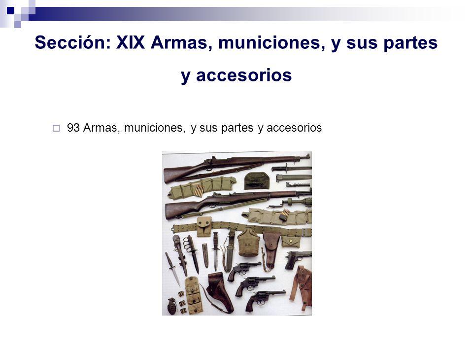 Sección: XIX Armas, municiones, y sus partes y accesorios 93 Armas, municiones, y sus partes y accesorios