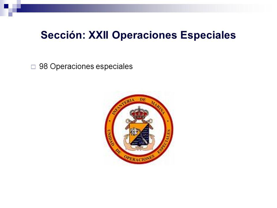 Sección: XXII Operaciones Especiales 98 Operaciones especiales