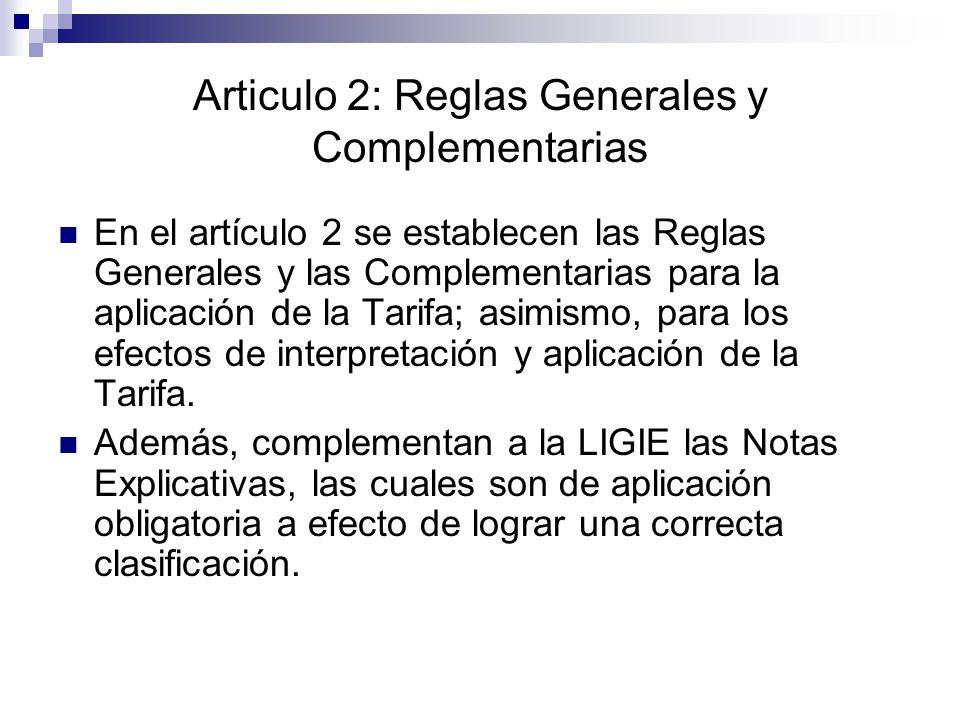 En el artículo 2 se establecen las Reglas Generales y las Complementarias para la aplicación de la Tarifa; asimismo, para los efectos de interpretación y aplicación de la Tarifa.