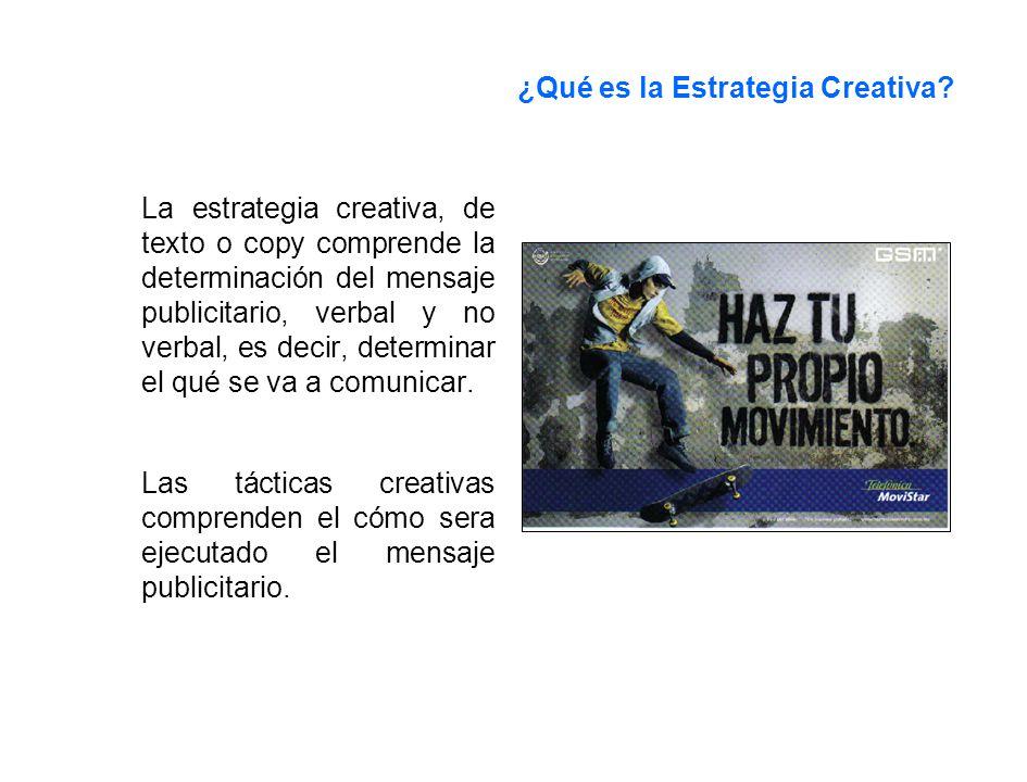 La estrategia creativa, de texto o copy comprende la determinación del mensaje publicitario, verbal y no verbal, es decir, determinar el qué se va a c
