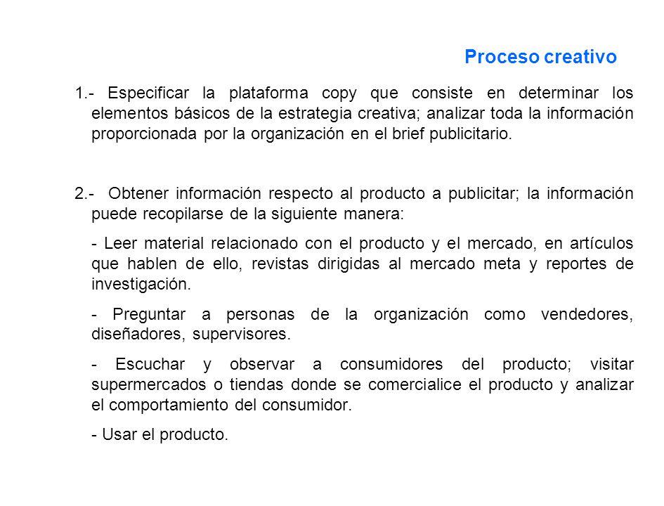 Proceso creativo 1.- Especificar la plataforma copy que consiste en determinar los elementos básicos de la estrategia creativa; analizar toda la infor