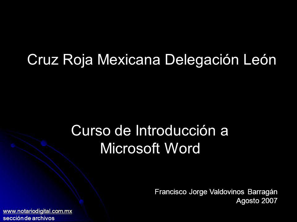 Cruz Roja Mexicana Delegación León Curso de Introducción a Microsoft Word Francisco Jorge Valdovinos Barragán Agosto 2007 www.notariodigital.com.mx sección de archivos