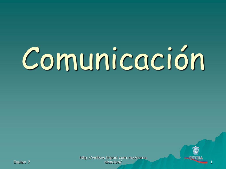 Equipo 7 http://webew.tripod.com.mx/comu nicacion/ 1 Comunicación