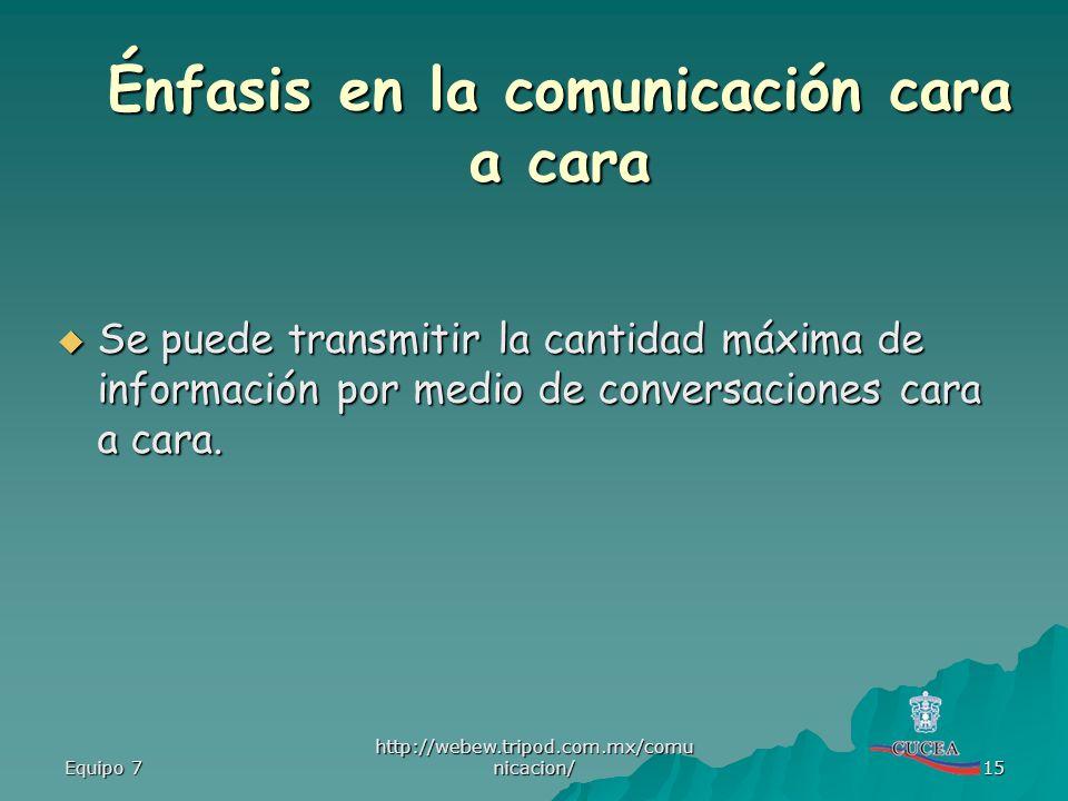 Equipo 7 http://webew.tripod.com.mx/comu nicacion/ 15 Se puede transmitir la cantidad máxima de información por medio de conversaciones cara a cara. S