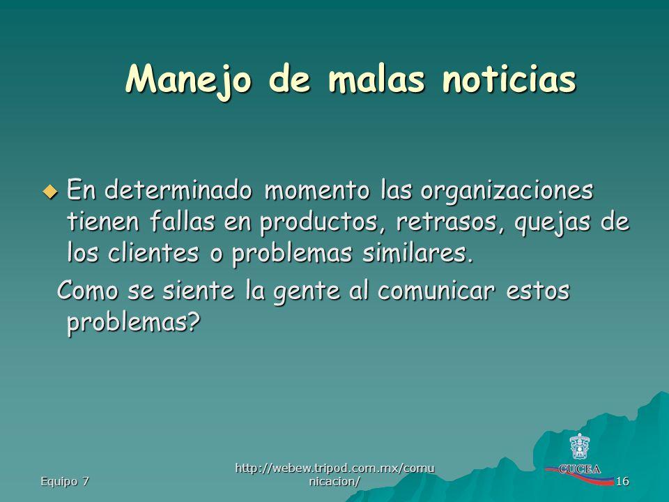 Equipo 7 http://webew.tripod.com.mx/comu nicacion/ 16 En determinado momento las organizaciones tienen fallas en productos, retrasos, quejas de los cl