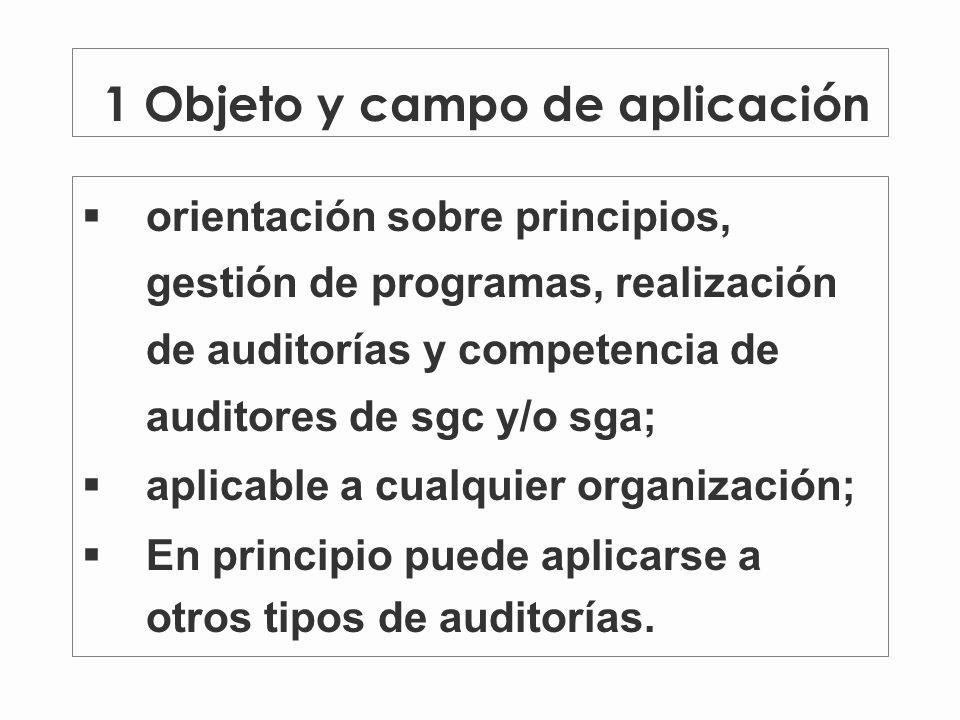 1 Objeto y campo de aplicación orientación sobre principios, gestión de programas, realización de auditorías y competencia de auditores de sgc y/o sga; aplicable a cualquier organización; En principio puede aplicarse a otros tipos de auditorías.