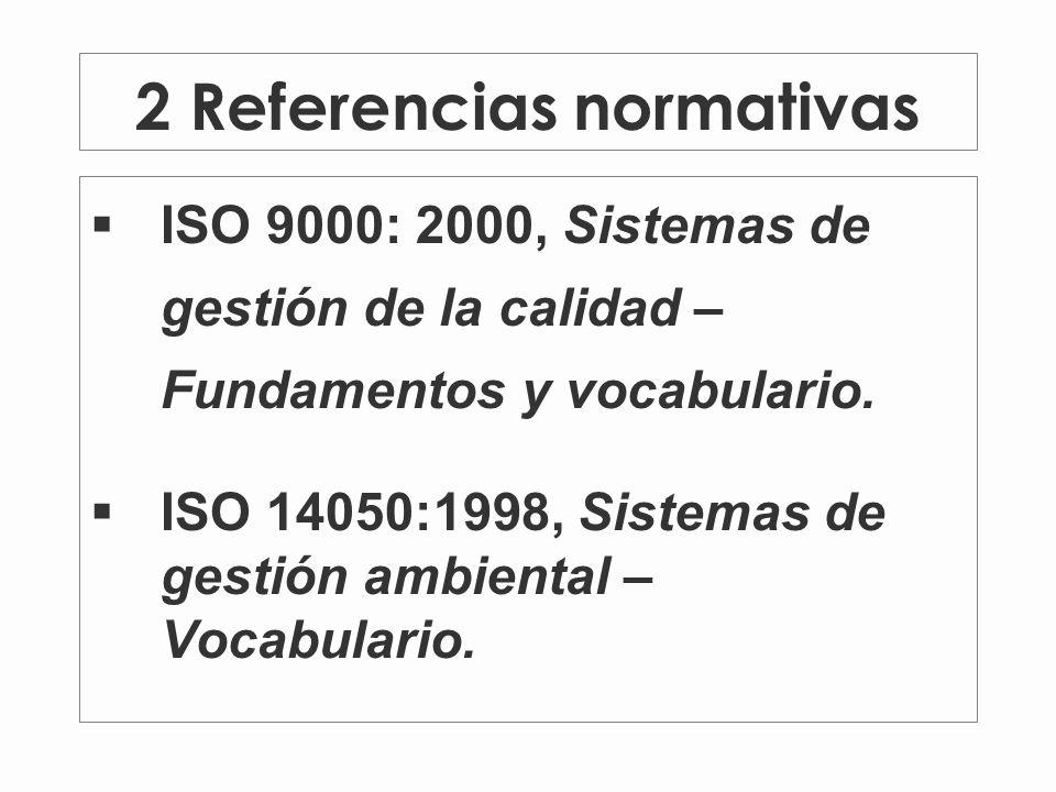 2 Referencias normativas ISO 9000: 2000, Sistemas de gestión de la calidad – Fundamentos y vocabulario.