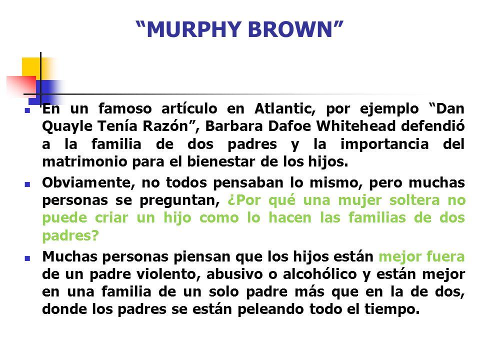MURPHY BROWN En un famoso artículo en Atlantic, por ejemplo Dan Quayle Tenía Razón, Barbara Dafoe Whitehead defendió a la familia de dos padres y la i