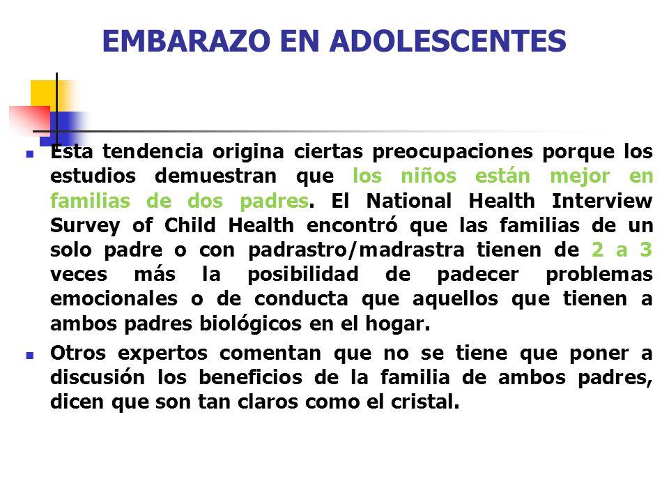 EMBARAZO EN ADOLESCENTES Esta tendencia origina ciertas preocupaciones porque los estudios demuestran que los niños están mejor en familias de dos pad