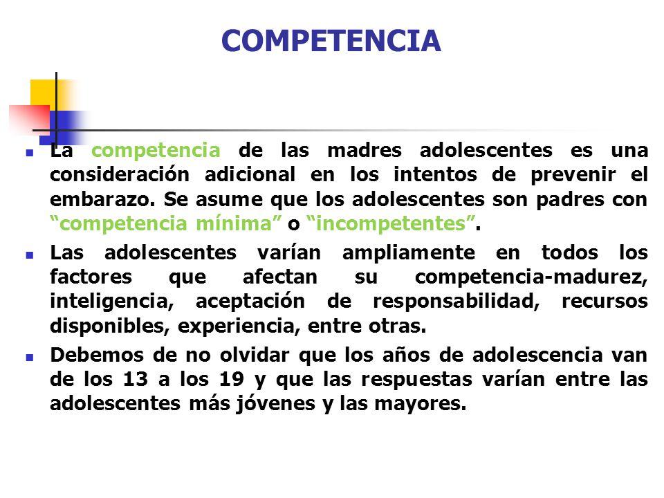 COMPETENCIA La competencia de las madres adolescentes es una consideración adicional en los intentos de prevenir el embarazo. Se asume que los adolesc