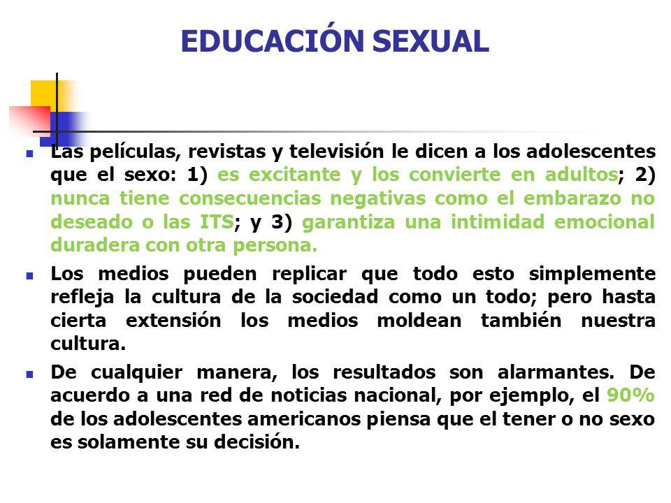 EDUCACIÓN SEXUAL Las películas, revistas y televisión le dicen a los adolescentes que el sexo: 1) es excitante y los convierte en adultos; 2) nunca ti