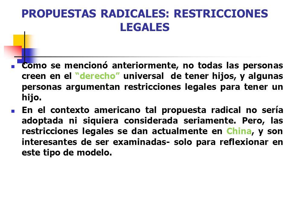 PROPUESTAS RADICALES: RESTRICCIONES LEGALES Como se mencionó anteriormente, no todas las personas creen en el derecho universal de tener hijos, y algu