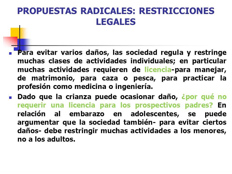 PROPUESTAS RADICALES: RESTRICCIONES LEGALES Para evitar varios daños, las sociedad regula y restringe muchas clases de actividades individuales; en pa