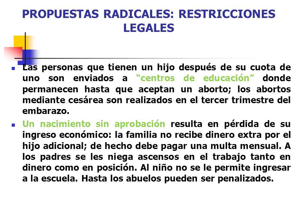 PROPUESTAS RADICALES: RESTRICCIONES LEGALES Las personas que tienen un hijo después de su cuota de uno son enviados a centros de educación donde perma