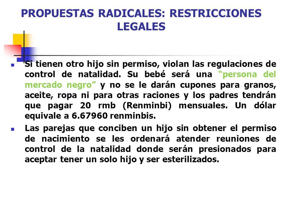PROPUESTAS RADICALES: RESTRICCIONES LEGALES Si tienen otro hijo sin permiso, violan las regulaciones de control de natalidad. Su bebé será una persona
