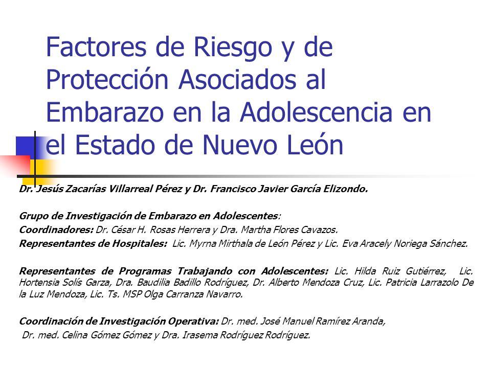 Factores de Riesgo y de Protección Asociados al Embarazo en la Adolescencia en el Estado de Nuevo León Dr. Jesús Zacarías Villarreal Pérez y Dr. Franc