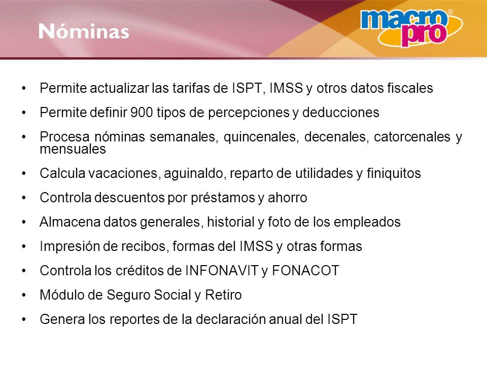 Permite actualizar las tarifas de ISPT, IMSS y otros datos fiscales Permite definir 900 tipos de percepciones y deducciones Procesa nóminas semanales,