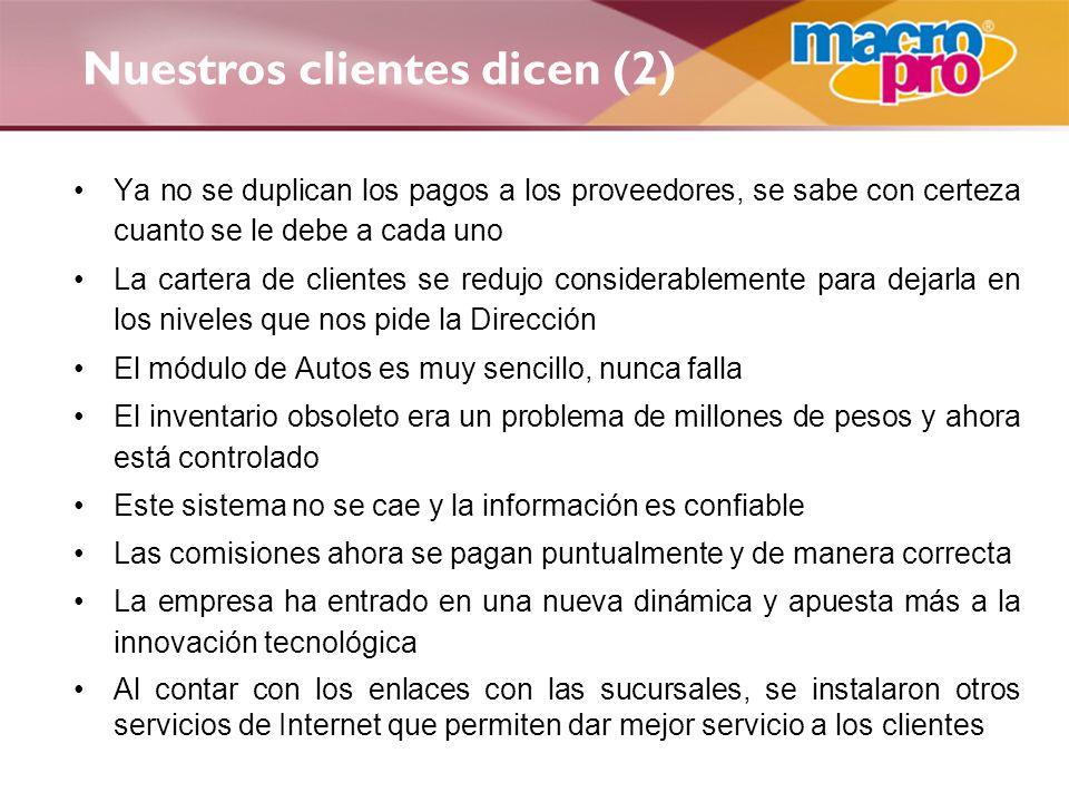 Nuestros clientes dicen (2) Ya no se duplican los pagos a los proveedores, se sabe con certeza cuanto se le debe a cada uno La cartera de clientes se