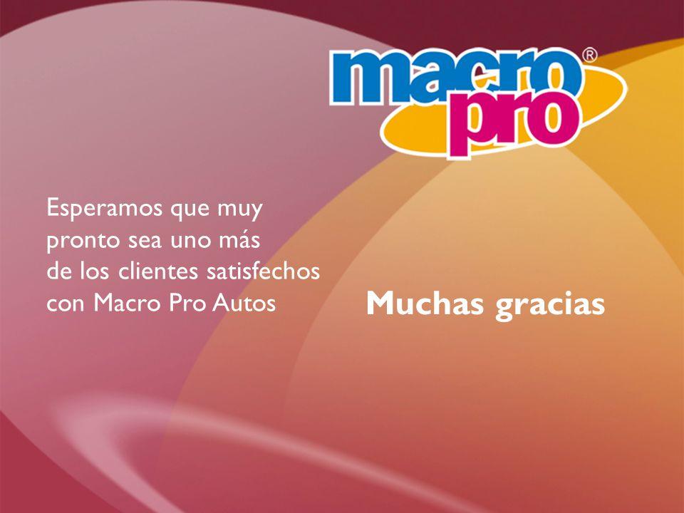 Esperamos que muy pronto sea uno más de los clientes satisfechos con Macro Pro Autos Muchas gracias