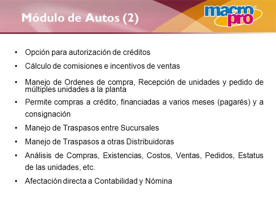 Módulo de Autos (2) Opción para autorización de créditos Cálculo de comisiones e incentivos de ventas Manejo de Ordenes de compra, Recepción de unidad