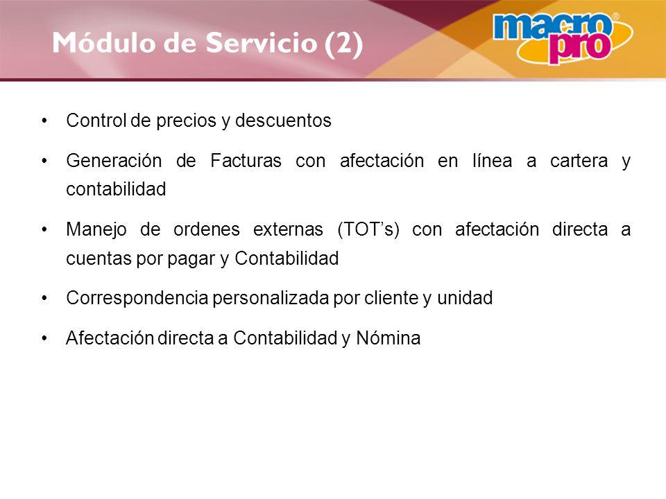Módulo de Servicio (2) Control de precios y descuentos Generación de Facturas con afectación en línea a cartera y contabilidad Manejo de ordenes exter