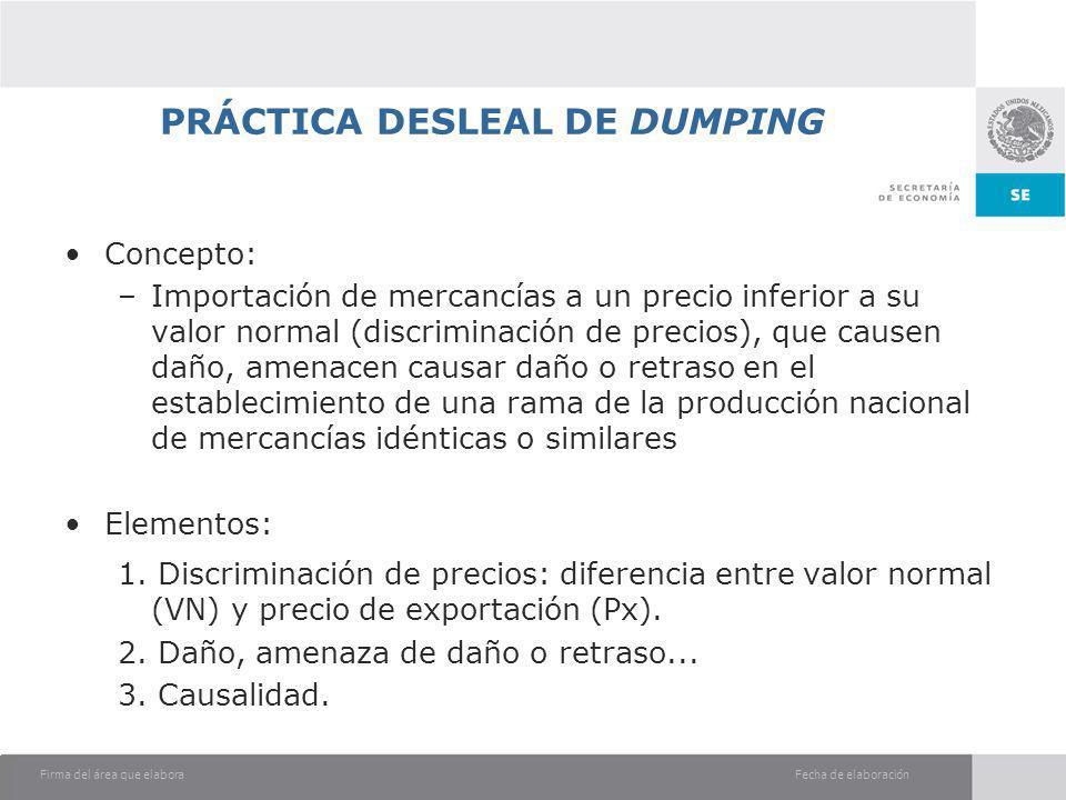 Fecha de elaboraciónFirma del área que elabora PRÁCTICA DESLEAL DE DUMPING Concepto: –Importación de mercancías a un precio inferior a su valor normal