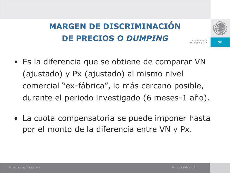 Fecha de elaboraciónFirma del área que elabora MARGEN DE DISCRIMINACIÓN DE PRECIOS O DUMPING Es la diferencia que se obtiene de comparar VN (ajustado)