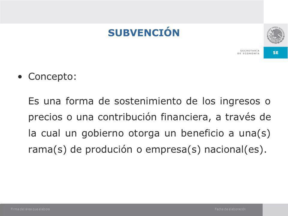 Fecha de elaboraciónFirma del área que elabora SUBVENCIÓN Concepto: Es una forma de sostenimiento de los ingresos o precios o una contribución financi