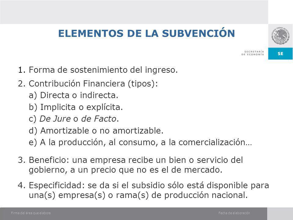 Fecha de elaboraciónFirma del área que elabora ELEMENTOS DE LA SUBVENCIÓN 1. Forma de sostenimiento del ingreso. 2. Contribución Financiera (tipos): a