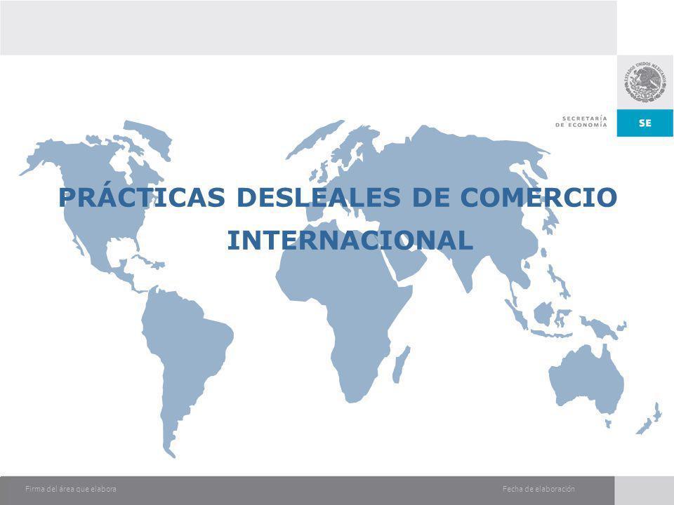 Fecha de elaboraciónFirma del área que elabora PRÁCTICAS DESLEALES DE COMERCIO INTERNACIONAL