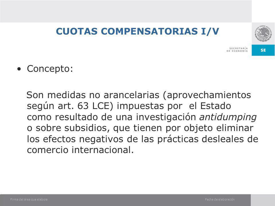 Fecha de elaboraciónFirma del área que elabora CUOTAS COMPENSATORIAS I/V Concepto: Son medidas no arancelarias (aprovechamientos según art. 63 LCE) im
