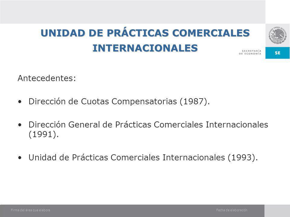 Fecha de elaboraciónFirma del área que elabora UNIDADDE PRÁCTICAS COMERCIALES INTERNACIONALES UNIDAD DE PRÁCTICAS COMERCIALES INTERNACIONALES Antecede