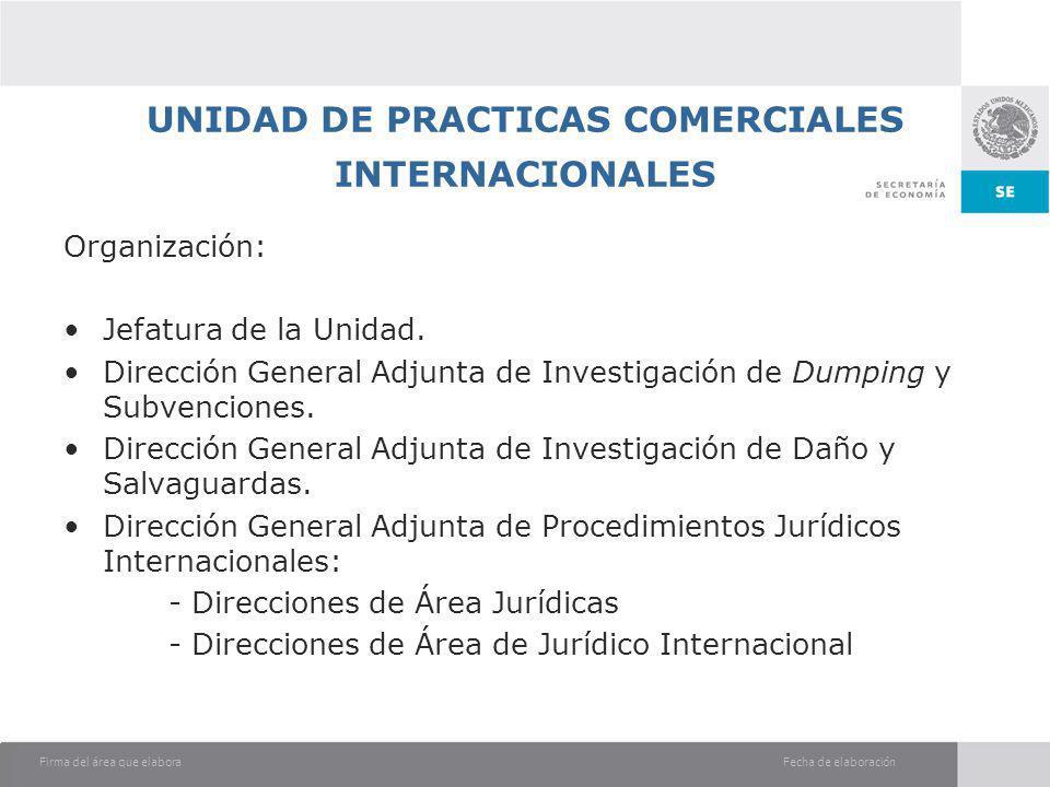 Fecha de elaboraciónFirma del área que elabora UNIDAD DE PRACTICAS COMERCIALES INTERNACIONALES Organización: Jefatura de la Unidad. Dirección General