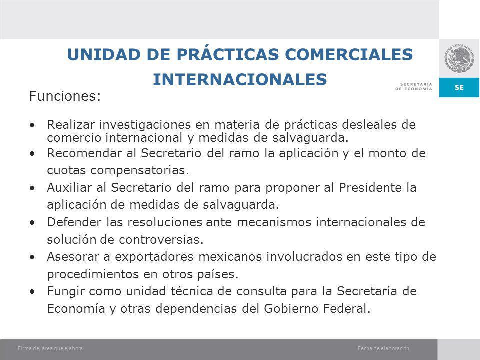Fecha de elaboraciónFirma del área que elabora UNIDAD DE PRÁCTICAS COMERCIALES INTERNACIONALES Funciones: Realizar investigaciones en materia de práct