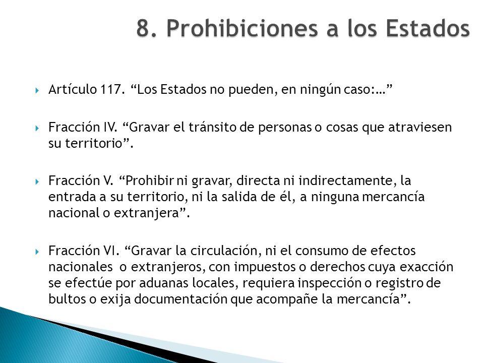 Artículo 117. Los Estados no pueden, en ningún caso:… Fracción IV. Gravar el tránsito de personas o cosas que atraviesen su territorio. Fracción V. Pr