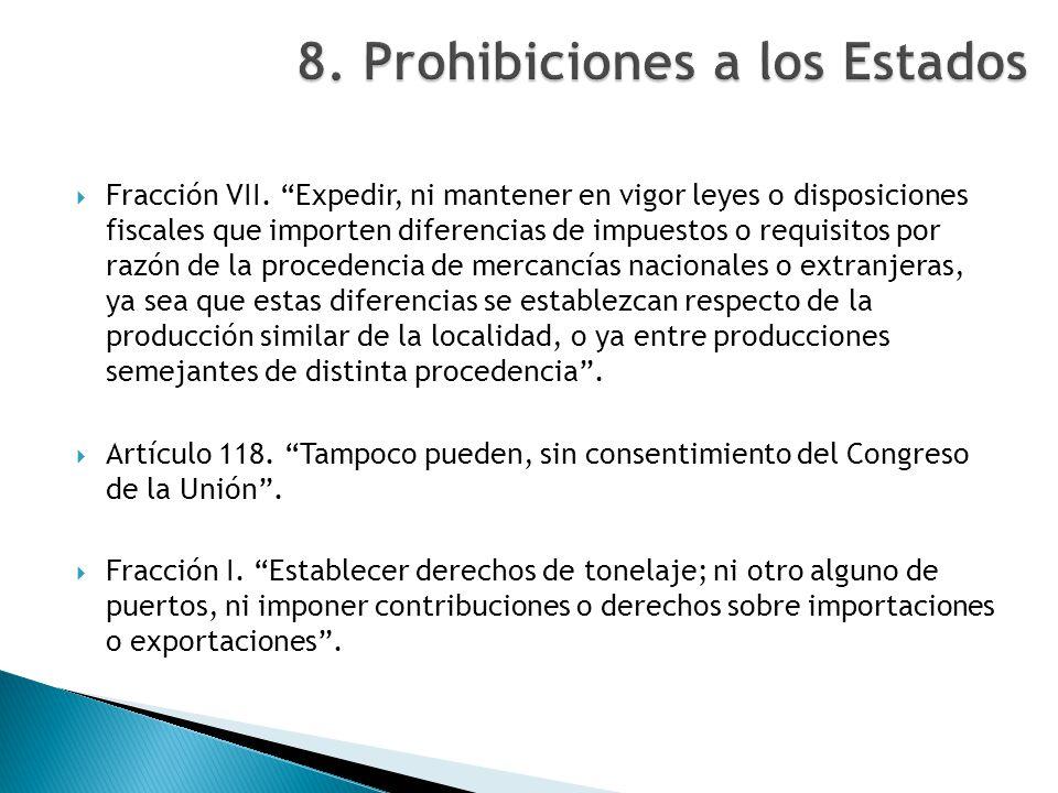 Fracción VII. Expedir, ni mantener en vigor leyes o disposiciones fiscales que importen diferencias de impuestos o requisitos por razón de la proceden